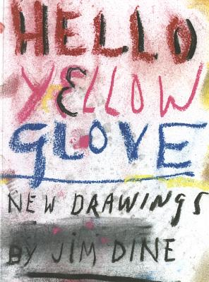 Jim Dine: Hello Yellow Glove: New Drawings - Dine, Jim