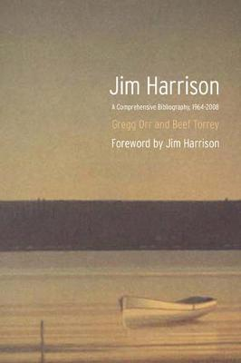 Jim Harrison: A Comprehensive Bibliography, 1964-2008 - Orr, Gregg, and Torrey, Beef, and Harrison, Jim (Foreword by)