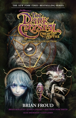 Jim Henson's the Dark Crystal Creation Myths: The Complete Collection - Henson, Jim (Creator), and Froud, Brian, and Smith, Matthew Dow