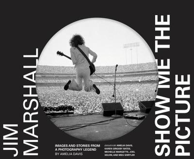 Jim Marshall: Show Me the Picture: Images and Stories from a Photography Legend (Jim Marshall Photography Book, Music History Photo Book) - Davis, Amelia, and Grigsby Bates, Karen (Compiled by), and Margetts, Michelle (Compiled by)