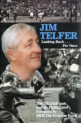 Jim Telfer: Looking Back . . . for Once - Telfer, Jim, and Ferguson, David, Captain, and Hrh the Princess Royal (Foreword by)