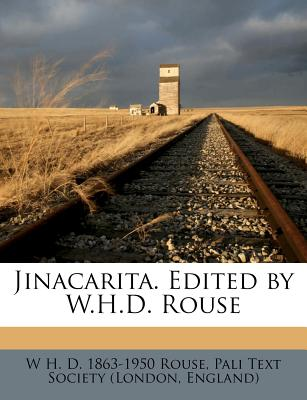 Jinacarita. Edited by W.H.D. Rouse - Rouse, W H D 1863, and Pali Text Society (London, England) (Creator)