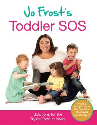 Jo Frost's Toddler SOS: Solutions for the Trying Toddler Years - Frost, Jo