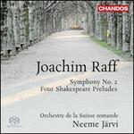 Joachim Raff: Symphony No. 2; Four Shakespeare Preludes