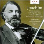 Joachim: Violin Concerto in Hungarian Style; Overtures