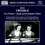 Joan Trimble: Two Pianos - Songs and Chamber Music