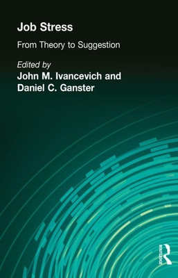 Job Stress: From Theory to Suggestion - Ivancevich, John M, and Ganster, Daniel C