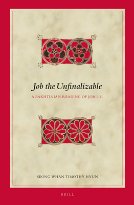 Job the Unfinalizable: A Bakhtinian Reading of Job 1-11 - Hyun, Seong Whan Timothy