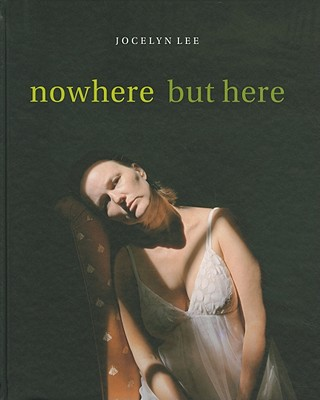 Jocelyn Lee: Nowhere But Here - Lee, Jocelyn, and Olds, Sharon