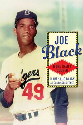 Joe Black: More Than a Dodger - Black, Martha Jo, and Schoffner, Chuck