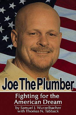 Joe the Plumber: Fighting for the American Dream - Wurzelbacher, Samuel J, and Tabback, Thomas N