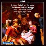 Johann Friedrich Agricola: Die Hirten bei der Krippe