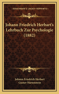 Johann Friedrich Herbart's Lehrbuch Zur Psychologie (1882) - Herbart, Johann Friedrich, and Hartenstein, Gustav (Editor)
