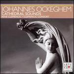 Johannes Ockeghem: Cathedral Sounds