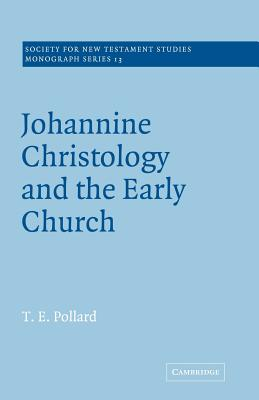Johannine Christology and the Early Church - Pollard, T E
