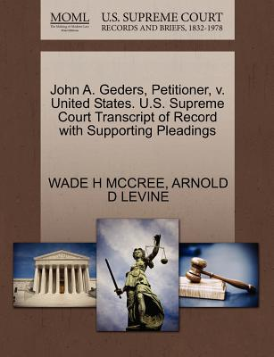 John A. Geders, Petitioner, V. United States. U.S. Supreme Court Transcript of Record with Supporting Pleadings - McCree, Wade H, and Levine, Arnold D