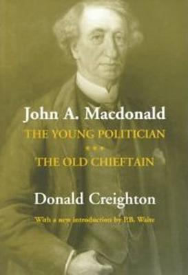 John A. MacDonald: The Young Politician. the Old Chieftain - Estate of Donald Creighton, and Waite, P B (Introduction by)