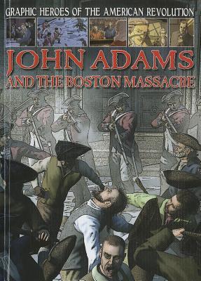 John Adams and the Boston Massacre - Jeffrey, Gary