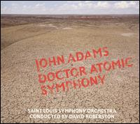 John Adams: Doctor Atomic Symphony - Saint Louis Symphony Orchestra; David Robertson (conductor)