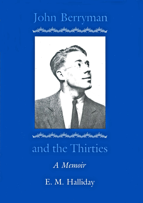 John Berryman & the Thirties - Halliday, E M, and Mariani, Paul (Afterword by)