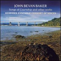 John Bevan Baker: Songs of Courtship - Consort of Voices; Douglas Boyd (oboe); Graeme McNaught (piano); Hebrides Ensemble; Sarah Bevan-Baker (violin);...