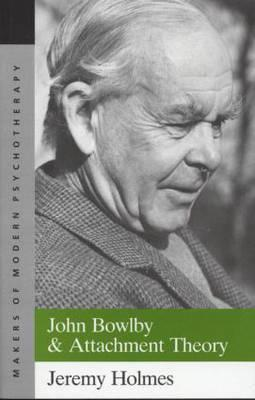 John Bowlby and Attachment Theory - Holmes, Jeremy, and Holmes, Jerry