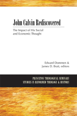John Calvin Rediscovered: The Impact of His Social and Economic Thought - Dommen, Edward (Editor)