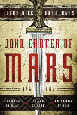 John Carter of Mars: Vol. 1: A Princess of Mars, the Gods of Mars, the Warlord of Mars - Burroughs, Edgar Rice