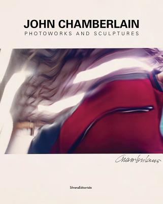 John Chamberlain: Bending Spaces - Chamberlain, John, and Thierolf, Corinna (Text by), and Reifenscheid, Beate (Text by)