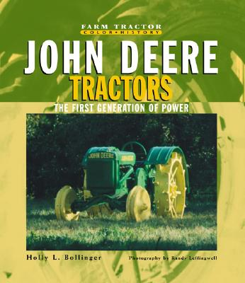 John Deere Tractors: The First Generation of Power - Bollinger, Holly, and Leffingwell, Randy (Photographer)