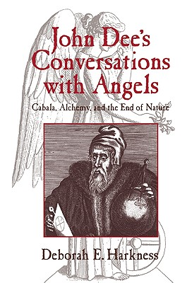 John Dee's Conversations with Angels: Cabala, Alchemy, and the End of Nature - Harkness, Deborah E
