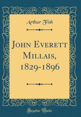 John Everett Millais, 1829-1896 (Classic Reprint) - Fish, Arthur