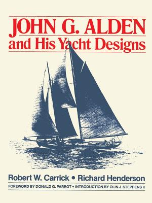 John G. Alden and His Yacht Designs - Carrick, Robert W, and Henderson, Richard (Preface by), and Parrot, Donald G (Foreword by)