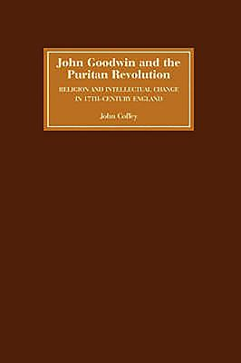 John Goodwin and the Puritan Revolution: Religion and Intellectual Change in Seventeenth-Century England - Coffey, John