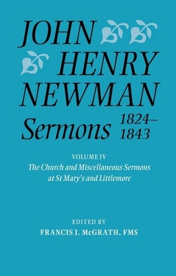 John Henry Newman Sermons 1824-1843: Volume IV: The Church and Miscellaneous Sermons at St Mary's and Littlemore - McGrath, Francis J. (Editor)