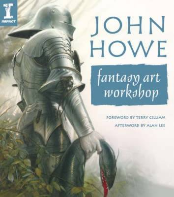 John Howe Fantasy Art Workshop - Howe, John, and Gilliam, Terry (Foreword by), and Lee, Alan (Afterword by)