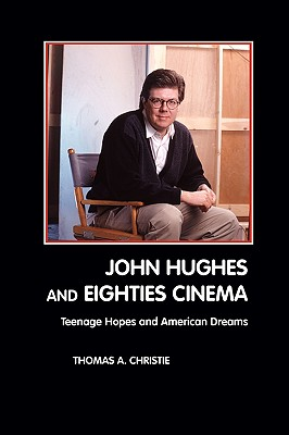 John Hughes and Eighties Cinema - Christie, Thomas A
