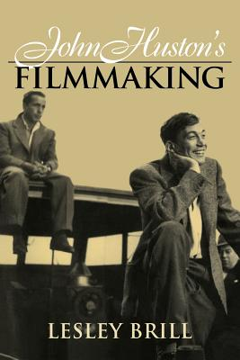 John Huston's Filmmaking - Brill, Lesley