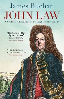 John Law: A Scottish Adventurer of the Eighteenth Century - Buchan, James