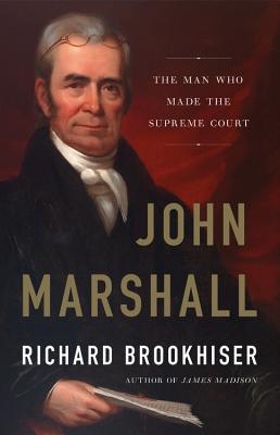 John Marshall: The Man Who Made the Supreme Court - Brookhiser, Richard