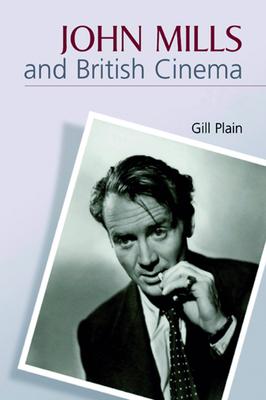 John Mills and British Cinema: Historical Memory and Identity in Western India, 1700-1960 - Plain, Gill, Professor
