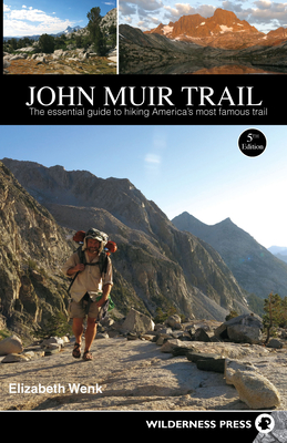 John Muir Trail: The Essential Guide to Hiking America's Most Famous Trail - Wenk, Elizabeth