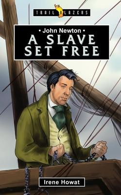 John Newton: A Slave Set Free - Howat, Irene
