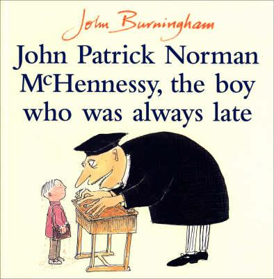 John Patrick Norman McHennessy - The Boy Who Was Always Late - Burningham, John