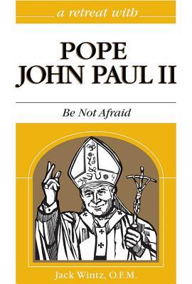 John Paul II: Be Not Afraid - Wintz, Jack, Friar
