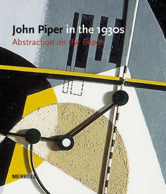 John Piper in the 1930s: Abstraction on the Beach - Jenkins, David Fraser, and Spalding, Frances, and Shawe-Taylor, Desmond, Mr. (Foreword by)