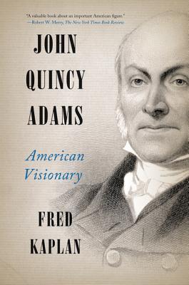 John Quincy Adams: American Visionary - Kaplan, Fred