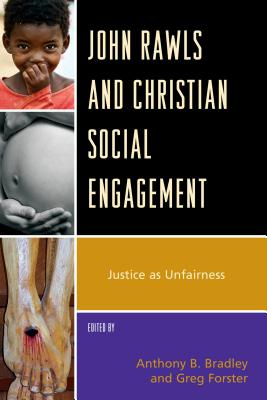 John Rawls and Christian Social Engagement: Justice as Unfairness - Forster, Greg (Editor), and Bradley, Anthony B. (Editor), and Arbo, Matthew (Contributions by)