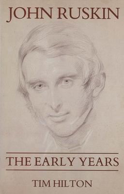 John Ruskin: The Early Years 1819-1859 - Hilton, Tim, Mr.