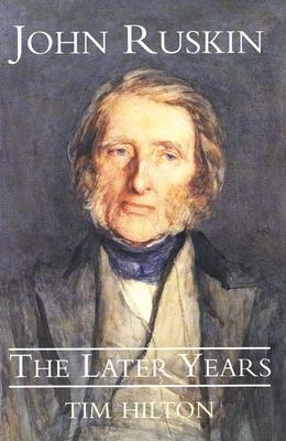 John Ruskin: The Later Years - Hilton, Tim, Mr.